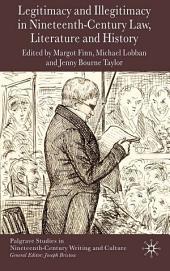 Legitimacy and Illegitimacy in Nineteenth-Century Law, Literature and History