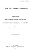A Prim Val British Metropolis With Some Notes On The Ancient Topography Of The South Western Peninsula Of England