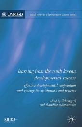 Learning from the South Korean Developmental Success: Effective Developmental Cooperation and Synergistic Institutions and Policies