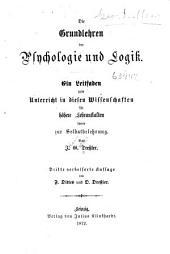 Die Grundlehren der Psychologie und Logik: ein Leitfaden zum Unterricht in diesen Wissenschaften für höhere Lehranstalten sowie zur Selbstbelehrung