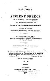 The History of Ancient Greece, Its Colonies and Conquests: From the Earliest Accounts Till the Division of the Macedonian Empire in the East : Including the History of Literature, Philosophy, and the Fine Arts, Volume 3