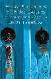 Political Settlements in Divided Societies: Consociationalism and Cyprus