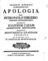 Jo. Georgii Schelhornii Apologia pro Petro Paulo Vergerio, episcopo Iustinopolitano adversus Joannem Casam, archiepiscopum Beneventanum