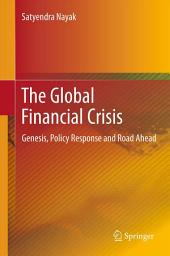 The Global Financial Crisis: Genesis, Policy Response and Road Ahead