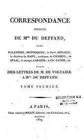Correspondance inédite de Mme Du Deffand avec d'Alembert, Montesquieu, le Président Hénault, la Dsse du Maine, Mmes de Choiseul, de Staal, le Mis d'Argens, le CHer d'Aydie,etc.Suivie des lettres de M. de Voltaire à Mme Du Deffand