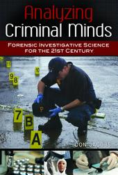 Analyzing Criminal Minds: Forensic Investigative Science for the 21st Century: Forensic Investigative Science for the 21st Century