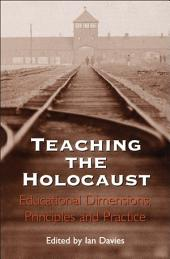Teaching the Holocaust: Educational Dimensions, Principles and Practice