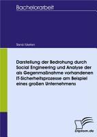 Darstellung der Bedrohung durch Social Engineering und Analyse der als Gegenma  nahme vorhandenen IT Sicherheitsprozesse am Beispiel eines gro  en Unternehmens PDF