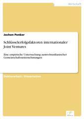 Schlüsselerfolgsfaktoren internationaler Joint Ventures: Eine empirische Untersuchung austro-brasilianischer Gemeinschaftsunternehmungen