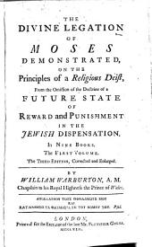 The Divine Legation of Moses Demonstrated, on the Principles of a Religious Deist, from the Omission of the Doctrine of a Future State of Reward and Punishment in the Jewish Dispensation: In Nine Books, Volume 1