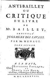 Anti-Baillet ou critique du livre de Mr. Baillet intitulé Jugemens des savans: Tome Second, Volume2