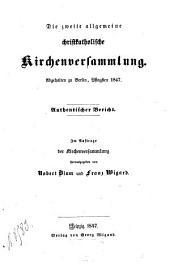 Die zweite allgemeine christkatholische Kirchenversammlung: Abgeh. zu Berlin, Pfingst. 1847