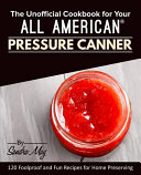 The Unofficial Cookbook for Your All American® Pressure Canner