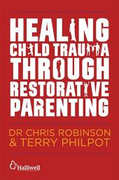 Healing Child Trauma Through Restorative Parenting: A Model for Supporting Children and Young People