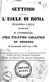 Settimio ossia l'esule di Roma tragedia lirica in due atti poesia del sig. Domenico Gilardoni