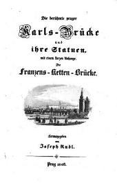 Die berühmte Prager Karls-Brücke und ihre Statuen, mit einem kurzen Anhange: Die Franzens-Ketten-Brücke