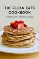 The Clean Eats Cookbook
