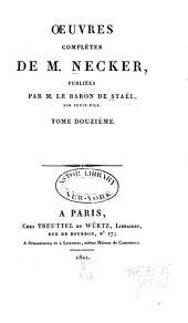 Œuvres complètes de M. Necker: Volume12