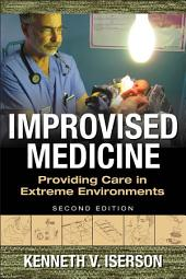 Improvised Medicine: Providing Care in Extreme Environments, 2nd edition: Edition 2