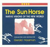 The Sun Horse: Native Visions of the New World
