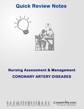 Nursing Assessment Review: Corononary Artery Diseases and Acute Coronary Syndrome: Study review notes for students and health professionals