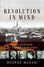 Revolution in Mind: Freud, The Freudians, and the Making of
