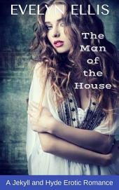 The Man of the House: A Jekyll and Hyde Erotic Romance