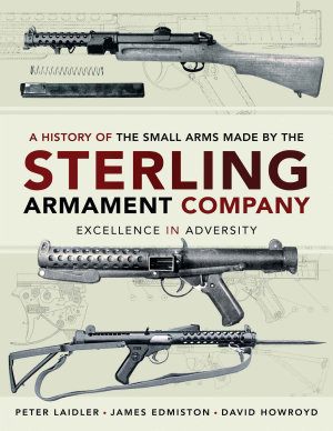 A History of the Small Arms made by the Sterling Armament Company PDF