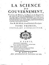 La Science du gouvernement, ouvrage de morale, de droit et de politique, qui contient les principes du commandement & de l'obeissance; ... Par m. de Real, grand senechal de Forcalquier. Tome premier -huitieme! contenant l'introduction: Volume 1