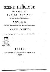 Scène héroique, ou Cantate sur le mariage de Sa Majesté l'empereur Napoléon avec son altesse impériale et royale l'archiduchesse Marie-Louise, par Mme la Ctesse Constance de Salm