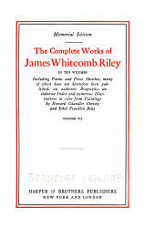 ... The Complete Works of James Whitcomb Riley ... Including Poems and Prose Sketches, Many of which Have Not Heretofore Been Published: An Authentic Biography, an Elaborate Index and Numerous Illustrations in Color from Paintings, Volume 7
