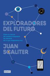 Exploradores del futuro : Como la ciencia del mañana traspasará las barreras de lo que imaginamos hoy