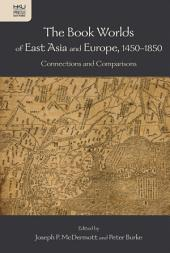 The Book Worlds of East Asia and Europe, 1450–1850: Connections and Comparisons