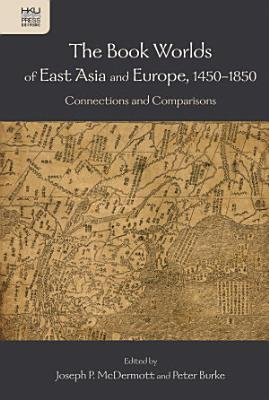The Book Worlds of East Asia and Europe  1450   1850