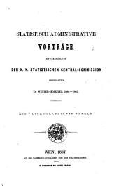Statistisch-administrative vorträge auf veranstaltung der K.K. Statistischen central-commission abgehalten im winter-semester 1866-1867: Mit 7 lithographirten tafeln