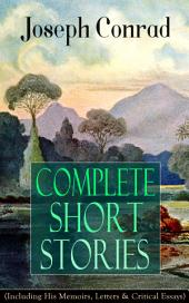 Complete Short Stories of Joseph Conrad (Including His Memoirs, Letters & Critical Essays: Unforgettable Tales like Heart of Darkness, Point of Honor, Falk, Secret Sharer, The Return & Freya of Seven Isles