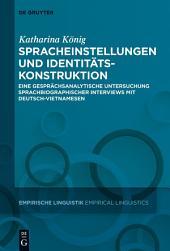 Spracheinstellungen und Identitätskonstruktion: Eine gesprächsanalytische Untersuchung sprachbiographischer Interviews mit Deutsch-Vietnamesen