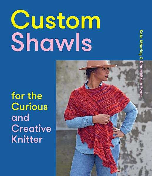 Download Custom Shawls for the Curious and Creative Knitter Book