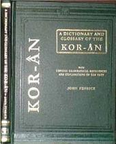 A Dictionary and Glossary of the Koran: With Copious Grammatical References and Explanations of the Text