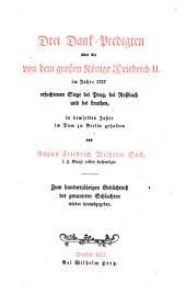 Drei Dank-Predigten über die von dem grossen Könige Friedrich II. im Jahre 1757 erfochtenen Siege bei Prag, bei Rossbach und bei Leuthen, in demselben Jahre im Dom zu Berlin gehalten: zum hundertjährigen Gedächtniss der genannten Schlachten