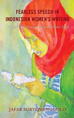 Fearless Speech in Indonesian Women s Writing