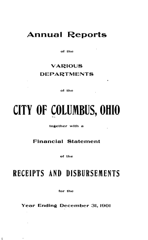 Annual Reports of the Various Departments of the City of Columbus  Ohio  Together with a Financial Statement of the Receipts and Disbursements for the Year Ending December 31     PDF