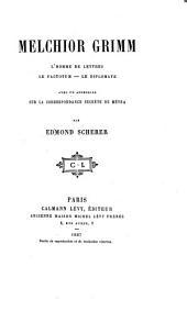 Melchior Grimm: Thomme de lettres, le factotum--le diplomate, avec un appendice sur la correspondance secrète de Métra