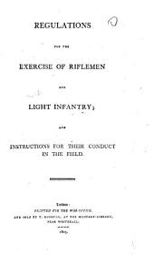 Regulations for the Exercise of Riflemen and Light Infantry, and Instructions for Their Conduct in the Field