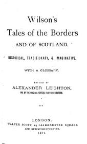 Wilson's Tales of the Borders and of Scotland: Historical, Traditionary, & Imaginative, with a Glossary, Volume 2