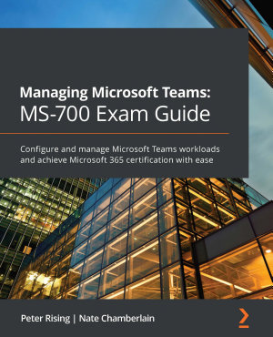 Managing Microsoft Teams  MS 700 Exam Guide