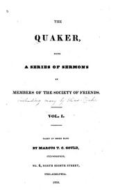 The Quaker: Being a Series of Sermons by Members of the Society of Friends