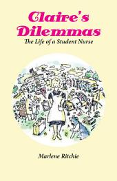 Claire's Dilemmas: The Life of a Student Nurse