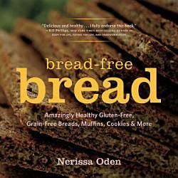 Bread Free Bread Amazingly Healthy Gluten Free Grain Free Breads Muffins Cookies More Book PDF