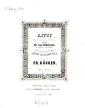 Kitty: comp. für 1 Baßstimme mit Begl. d. Pianoforte ; Ged. von H. Heine ; op. 42,4
